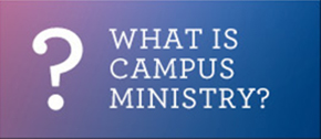 What Is Campus Ministry